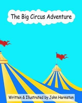 The Big Circus Adventure  by  John Harmston