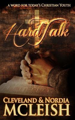Hard Talk: A Word for Todays Christian Youth  by  Cleveland O. McLeish
