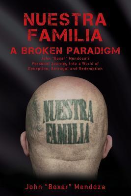 Nuestra Familia - A Broken Paradigm John Boxer Mendozas Personal  by  John Boxer Mendoza