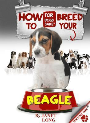 How to Breed Your Beagle  by  Fiz Buckby