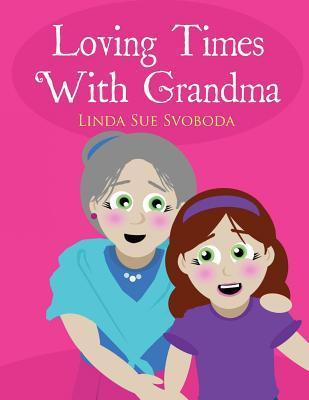 Loving Times with Grandma Linda Sue Svoboda