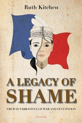A Legacy of Shame: French Narratives of War and Occupation Ruth Kitchen