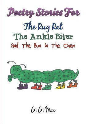 Poetry Stories for the Rug Rat the Ankle Biter and the Bun in the Oven Gi Gi Mac