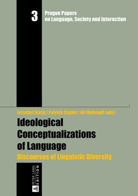 Ideological Conceptualizations of Language: Discourses of Linguistic Diversity  by  Erzsébet Barát