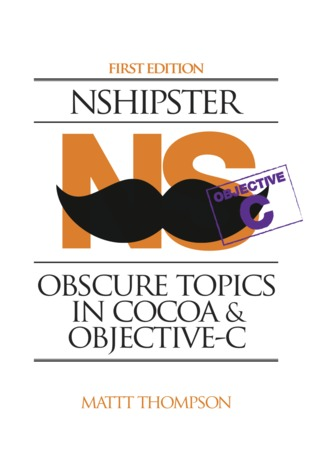 NSHipster - Obscure Topics in Cocoa & Objective-C  by  Mattt Thompson