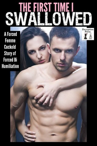 The First Time I Swallowed A Feminized Cuckold Story of  by  Josie Blackwell