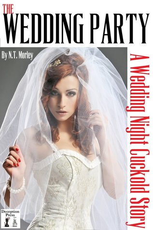 The Wedding Party A Wedding Night Cuckold Story  by  N.T. Morley