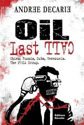 Oil Last Call, China, Cuba, Venezuela, the Pyka Group Andree Decarie