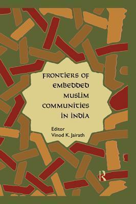 Frontiers of Embedded Muslim Communities in India  by  Vinod K Jairath