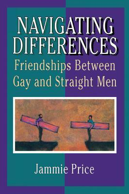 Navigating Differences: Friendships Between Gay and Straight Men John P. De Cecco