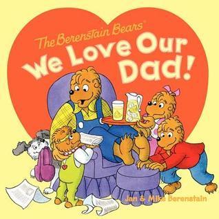 We Love Our Dad! Jan Berenstain