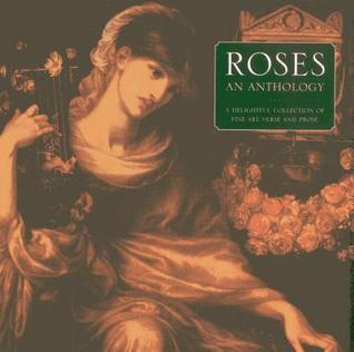 Roses: An Anthology: A Delightful Collection of Fine Art, Verse and Prose  by  Helen Sudell