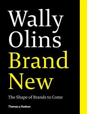 Brand New: The Shape of Brands to Come  by  Wally Olins