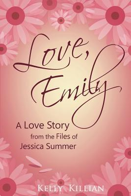 Love, Emily: A Love Story from the Files of Jessica Summer (Jessica Summer, #1)  by  Kelly Killian