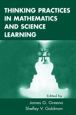 Thinking Practices in Mathematics and Science Learning  by  James G. Greeno