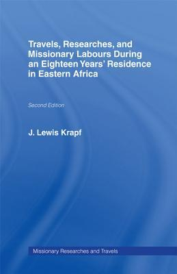 Travels Researches and Missionary Labours During an Eighteen Years Residence in Eastern Africa  by  J. Ludwig Krapf