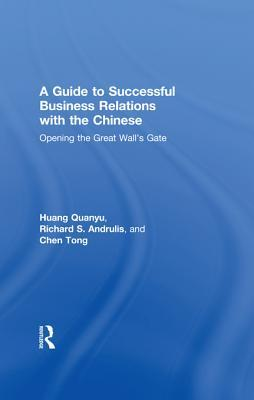 A Guide to Successful Business Relations with the Chinese: Opening the Great Walls Gate Richard S Andrulis