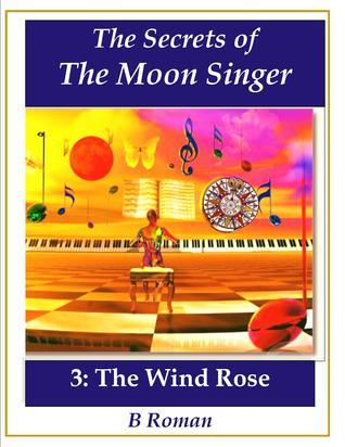 The Wind Rose (The Secrets of the Moon Singer, #3)  by  B. Roman