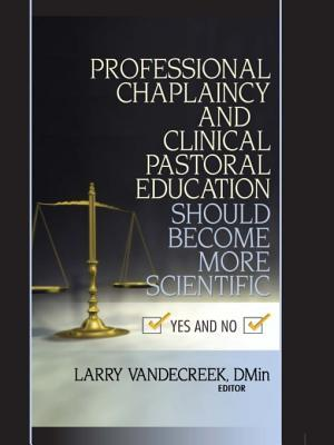Professional Chaplaincy and Clinical Pastoral Education Should Become More Scientific: Yes and No Larry VandeCreek