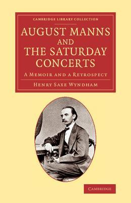 August Manns and the Saturday Concerts: A Memoir and a Retrospect Henry Saxe Wyndham