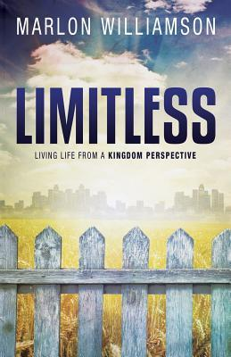 Limitless: Living Life From a Kingdom Perspective  by  Marlon Williamson
