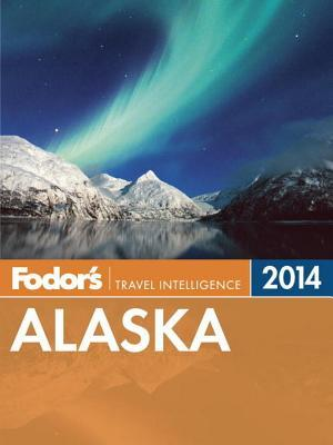 Fodors Alaska 2014  by  Fodors Travel Publications Inc.