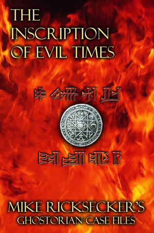 The Inscription of Evil Times (Ghostorian Case Files, #1)  by  Mike Ricksecker