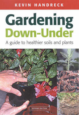 Gardening Down-Under: A Guide to Healthier Soils and Plants Kevin Handreck