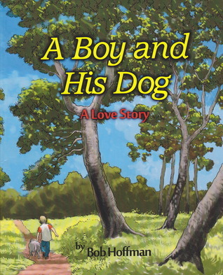 A Boy and His Dog:  A Love Story Bob Hoffman