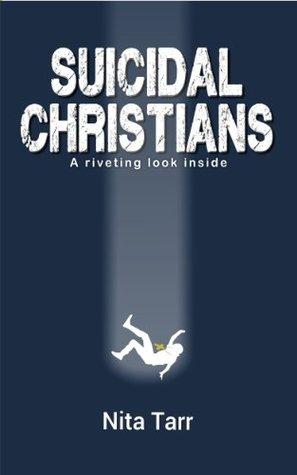 Suicidal Christians  by  Nita Tarr