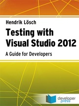 Testing with Visual Studio 2012: A Guide for Developers  by  Hendrik Lösch