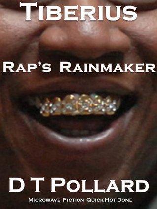 Tiberius - Raps Rainmaker  by  D.T. Pollard