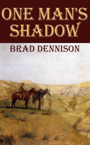 One Mans Shadow  by  Brad Dennison