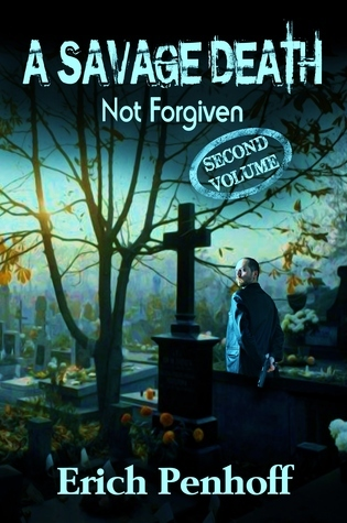 A Savage Death...Not Forgiven  by  Erich Penhoff