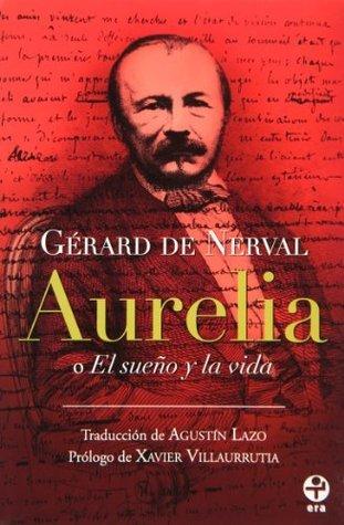 Aurelia o El sueño y la vida  by  Gérard de Nerval