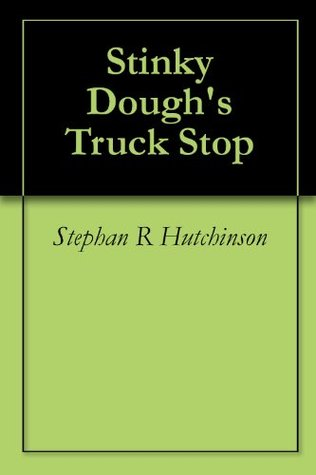 Stinky Doughs Truck Stop  by  Stephan R Hutchinson
