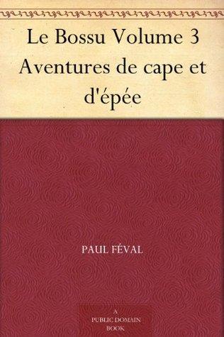 Le Bossu Volume 3 Aventures de cape et dépée Paul Féval
