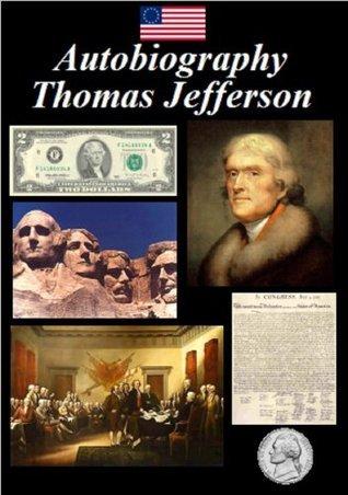 Autobiography - of Thomas Jefferson Thomas Jefferson