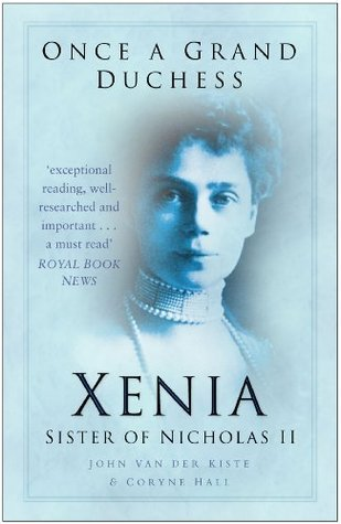 Once a Grand Duchess: Xenia, Sister of Nicholas II John Van der Kiste