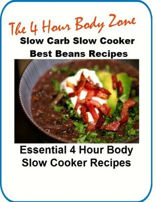 Essential Slow Cooker Beans Recipes For the 4 Hour Body Diet  by  Brian Valentin
