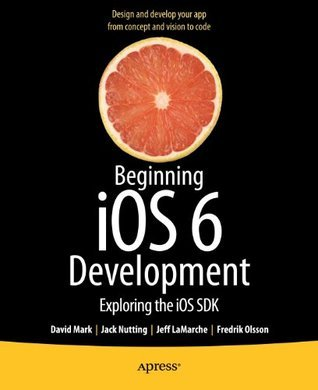 Beginning iOS 6 Development: Exploring the iOS SDK  by  Dave Mark