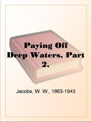 Paying Off Deep Waters, Part 2. W.W. Jacobs