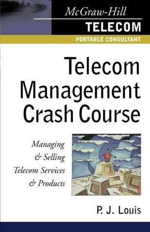 Telecom Management Crash Course: A Telecom Company Survival Guide  by  P. J. Louis
