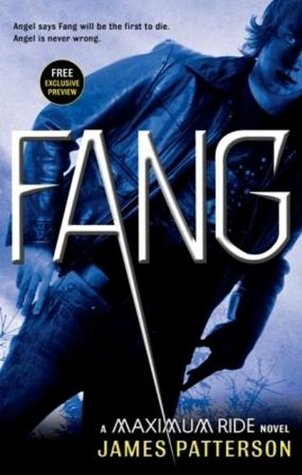 FANG: A MAXIMUM RIDE NOVEL - Free preview: Book One  by  James Patterson