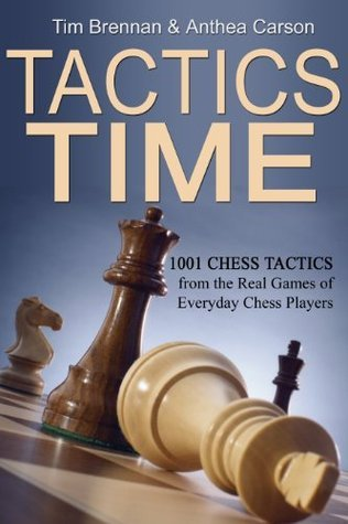 Tactics Time! 1001 Chess Tactics from the Games of Everyday Chess Players (Tactics Time Chess Tactics Books)  by  Tim Brennan