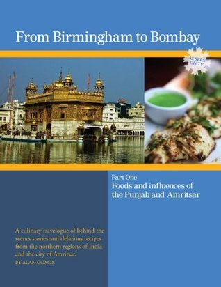 From Birmingham to Bombay - Foods and influences of the Punjab and Amritsar  by  Alan Coxon