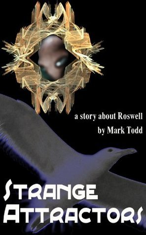 Strange Attractors: A Story about Roswell  by  Mark Todd