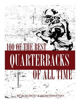 100 of the Best Quarterbacks of All Time Alex Trost