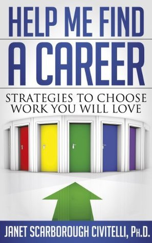 Help Me Find A Career: Strategies To Choose Work You Will Love  by  Janet Scarborough Civitelli
