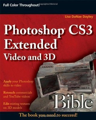 Photoshop CS3 Extended Video and 3D Bible  by  DaNae Dayley, Lisa